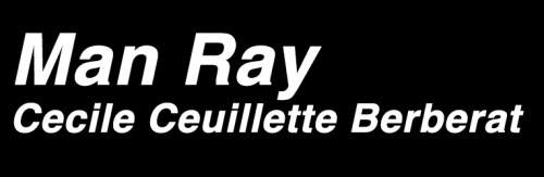 Man Ray Cecile Ceuillette Berberat